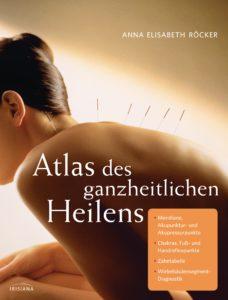 Atlas des ganzheitlichen Heilens von Anna Elisabeth Roecker