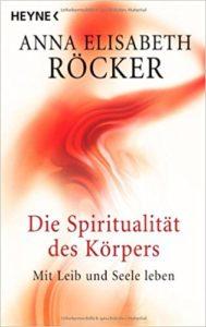 Anna Röcker Die Spiritualität des Körpers