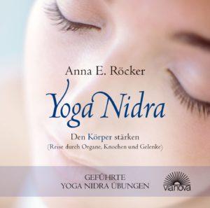Anna Röcker Yoga Nidra - Den Körper stärken - Reise durch Organe, Knochen und Gelenke